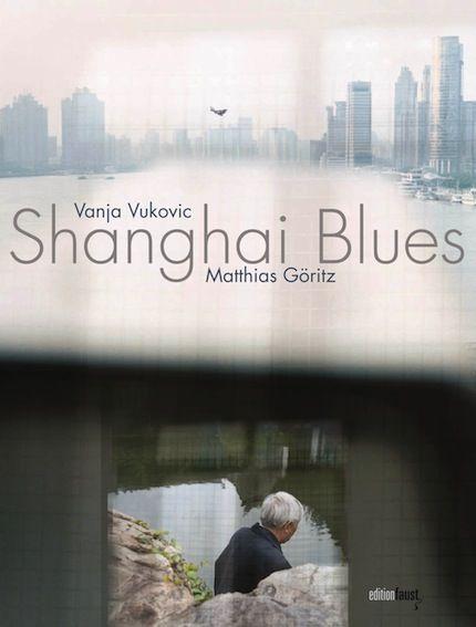 Edition Faust | Matthias Göritz, Vanja Vukovic, Shanghai Blues20 Fotoarbeiten von Vanja Vukovic aus der Shanghai-Serie »Plastic Invader« Und die Erzählung »Shanghai Blues« von Matthias Göritz