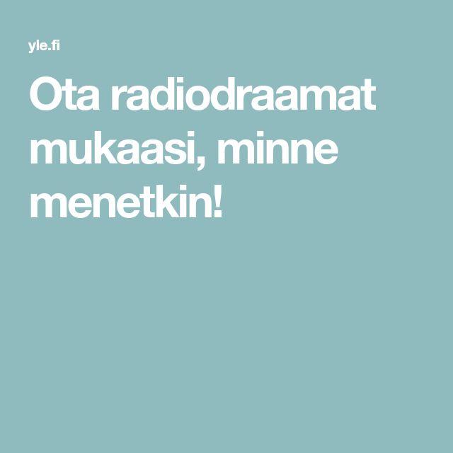 Ota radiodraamat mukaasi, minne menetkin!
