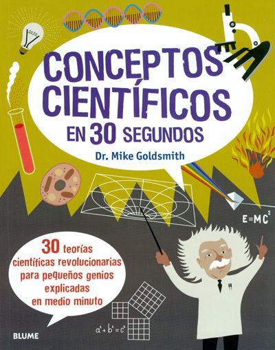 Para 10-14 años. Conceptos científicos en 30 segundos. Editorial Blume. 30 teorías científicas, de las más importantes, se explican en este libro. Cada capítulo lleva un glosario y una actividad para que el lector pueda comprobar por sí mismo la teoría ofrecida.