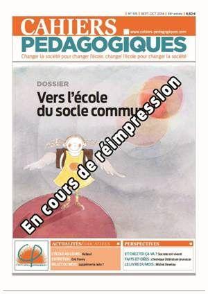 Extraits du sommaire de Cahiers pédagogiques N° 515. Dossier : Vers l'école du socle commun, quelle école de 3 à 16 ans, de nouvelles approches professionnelles et pédagogiques...
