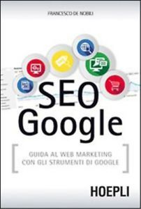 SEO Google / Francesco De Nobili. - Milano : Hoepli, 2014
