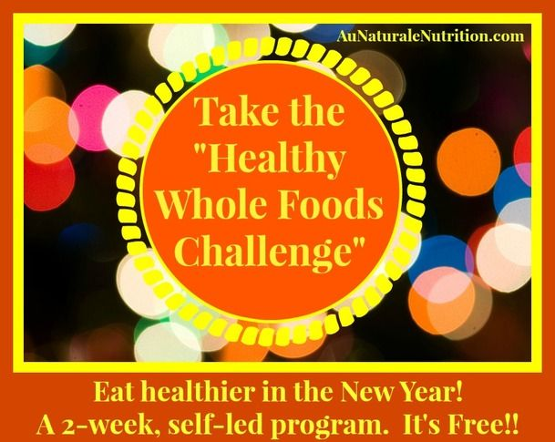 "Take the ""Healthy Whole Foods Challenge""! It's a 2-week, self-led program where you replace refined foods with nutrient-rich whole foods. Plus, learn healthy eating habits. It's great for a new beginning and a healthier YOU! It's FREE!!! Compliments of Jenny at www.AuNaturaleNutrition.com"