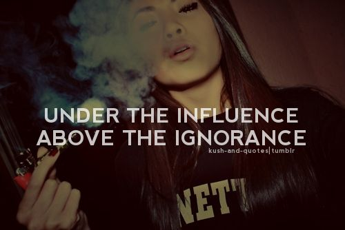 Above The Ignorance  Marijuana Is A Girl's Best Friend. Positive Quotes Moving Forward. Quotes You Will Never Change. Love Quotes Your Man. Travel Quotes In Other Languages. Quotes About Change Past. Life Quotes Marriage. Single Quotes By Lil Wayne. Work Diversity Quotes