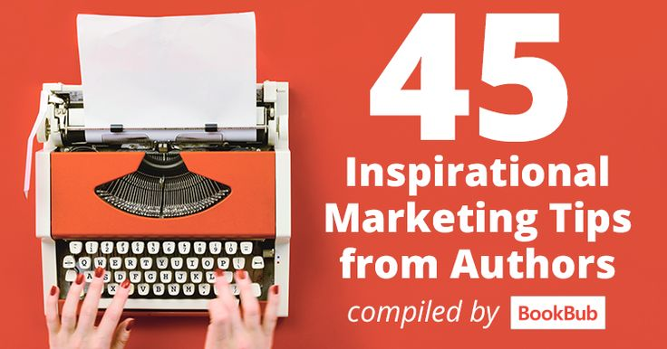 45 Inspirational Marketing Tips from Authors, a great compilation by BookBub