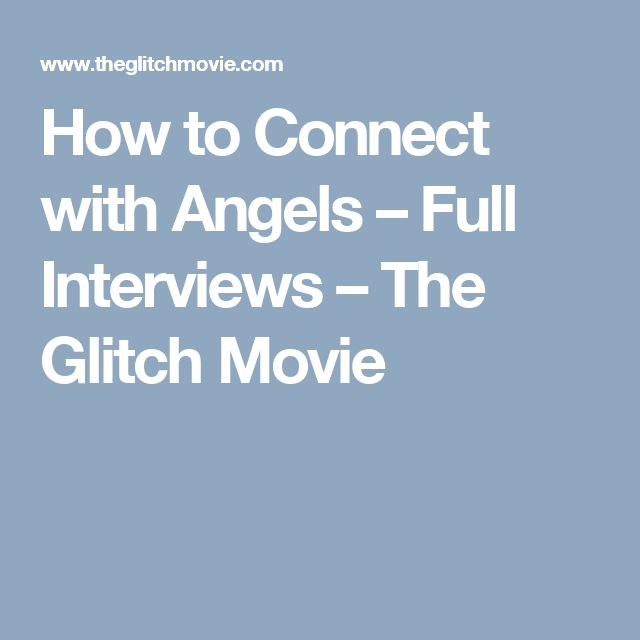How to Connect with Angels – Full Interviews – The Glitch Movie