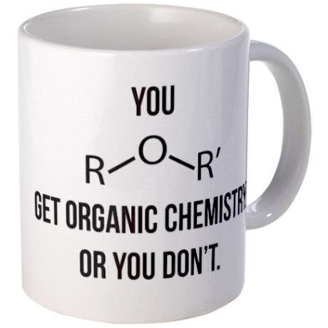 Organic Chemistry mug: I think of my good friend Mae when I see this