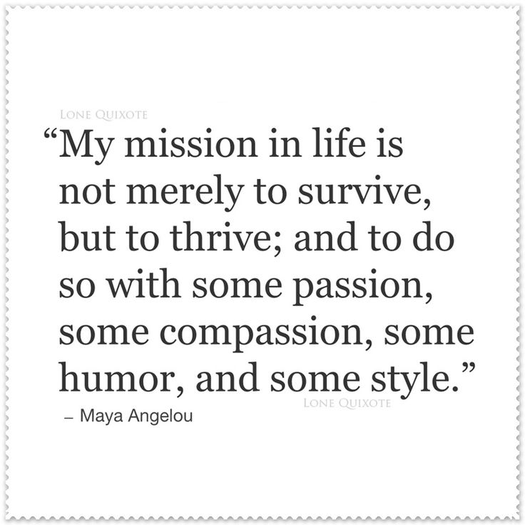 My mission in life - that is, as expressed by Maya Angelou:)