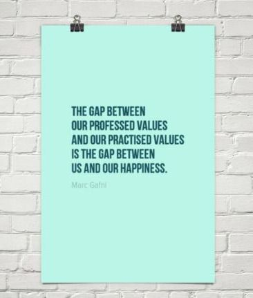 """""""The gap between our professed values and our practised values is the gap between us and our happiness."""" -Marc Gafni"""