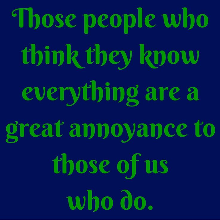 Those people who think they know everything are a great annoyance to those of us who do. #QuotesYouLove #QuoteofTheDay #FunnyQuotes  Visit our website  for text status wallpapers.  www.quotesulove.com