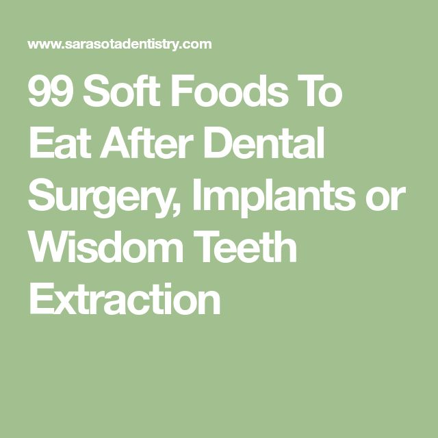 99 Soft Foods To Eat After Dental Surgery, Implants or Wisdom Teeth Extraction