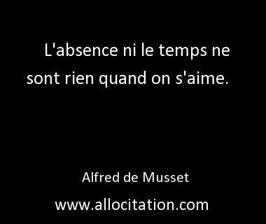 """""""L'absence ni le temps ne sont rien quand on s'aime""""  - Alfred de Musset"""