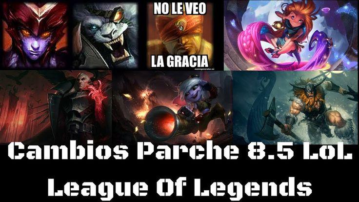 CAMBIOS PARCHE 8.5 lol league of legends BUFFS NERFS CAMPEONES Y OBJETOS