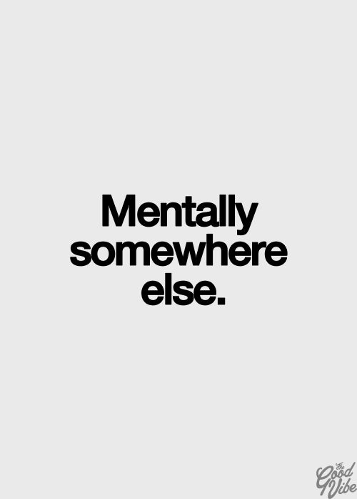 Mentally somewhere else. At least today.