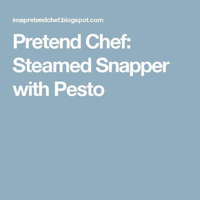 Pretend Chef: Steamed Snapper with Pesto