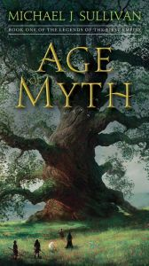 """Age of Myth By Michael J. Sullivan - An epic fantasy from a """"master storyteller"""" (Library Journal): When a god is slain by a mortal man, the peaceful balance between races falls to chaos. With war on the horizon, three friends must embark on a life-changing journey. With over 3,200 five-star ratings on Goodreads!"""