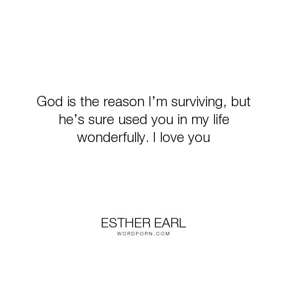"""Esther Earl - """"God is the reason I�m surviving, but he�s sure used you in my life wonderfully. I..."""". god, friendship, love"""