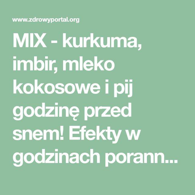MIX - kurkuma, imbir, mleko kokosowe i pij godzinę przed snem! Efekty w godzinach porannych...