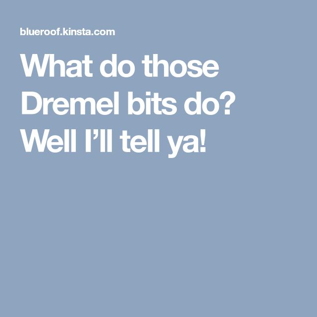What do those Dremel bits do? Well I'll tell ya!