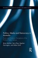Politics, Media and Democracy in Australia [electronic resource] : Public and Producer Perceptions of the Political Public Sphere / McNair, Brian.