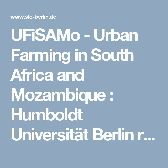 UFiSAMo - Urban Farming in South Africa and Mozambique : Humboldt Universität Berlin research