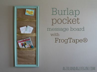 Burlap message center with FrogTape® - A girl and a glue gun