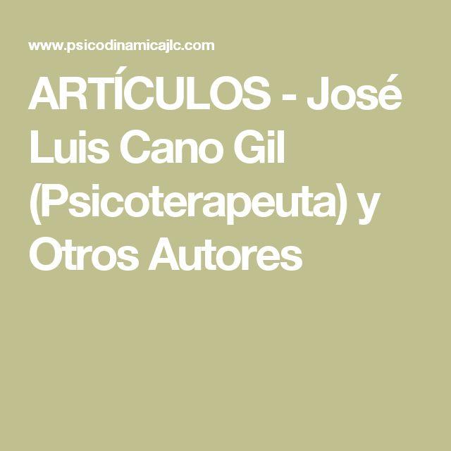 ARTÍCULOS - José Luis Cano Gil (Psicoterapeuta) y Otros Autores