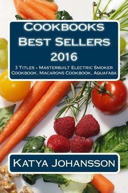 Cookbooks Best Sellers 2016: 3 Titles - Masterbuilt Electric Smoker Cookbook, Macarons Cookbook, Aqu