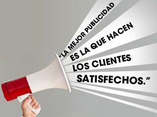 La mejor publicidad es la que hacen los clientes satisfechos. #atencionalcliente