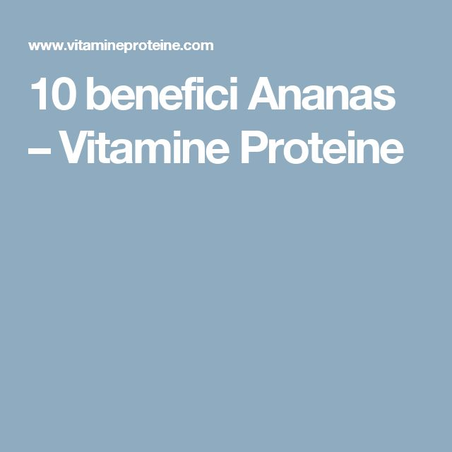 10 benefici Ananas – Vitamine Proteine