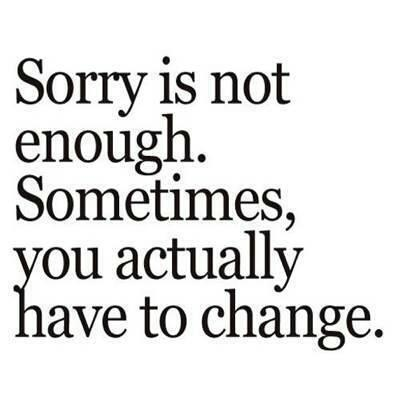 Quotes About Being Sorry Being Sorry vs Change Thoughts   Relationship Quotes Quotes About Being Sorry