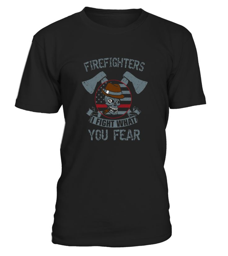Firefighters I Fight What You Fear   Funny Firefighter T-shirt, Best Firefighter T-shirt