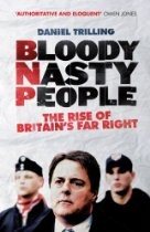 Bloody Nasty People: The Rise of Britains Far Right By Daniel Trilling - The past decade saw the rise of the British National Party, the country's most successful ever far-right political movement, and the emergence of the anti-Islamic English Defence League. Taking aim at asylum seekers, Muslims, 'enforced multiculturalism' and benefit 'scroungers', these groups have been working overtime to shift the blame for the nation's ills onto the shoulders of the vulnerable.