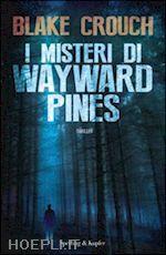 WAYWARD PINES. I MISTERI - VOL. 1 un libro di CROUCH BLAKE pubblicato da SPERLING