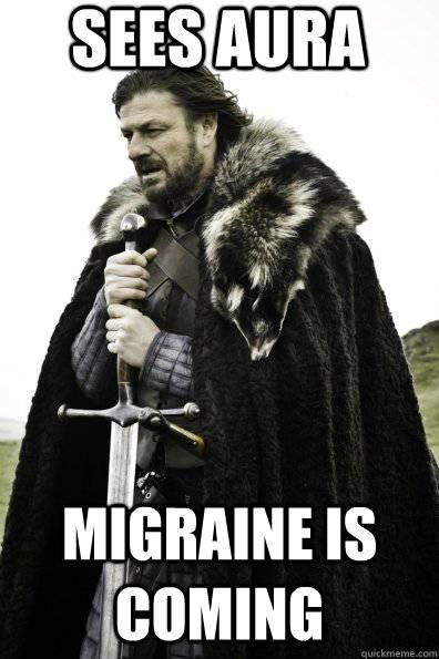sees aura: migraine is coming