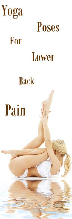 Yoga Poses For Lower Back Pain http://vid.staged.com/Uy9s