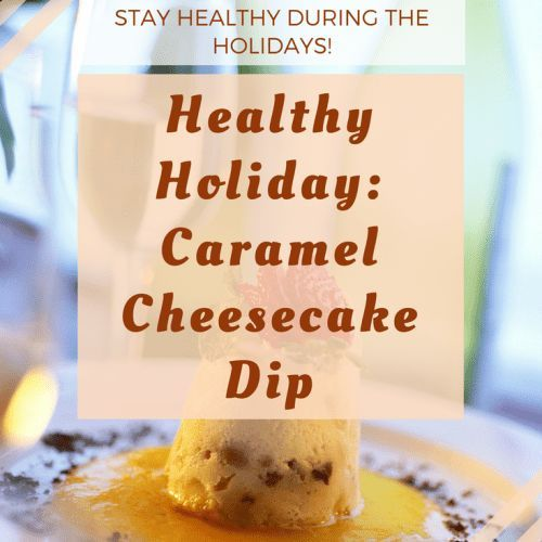 This healthy holiday caramel cheesecake dip is an easy way to be healthy during the holidays, without tasting gross! It's even low carb and kid-friendly! #healthy #holiday #christmas #newyears #food #healthyfood #recipe #healthyrecipe #cheesecake #healthycheesecake #caramel