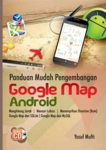 Panduan Mudah Pengembangan Google Map Android+cd