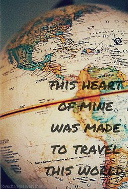 'This heart of mine was made to travel this world.' travelquotes inspiration