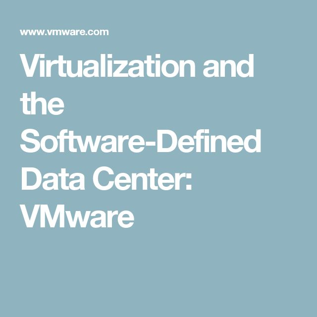 Virtualization and the Software-Defined Data Center: VMware
