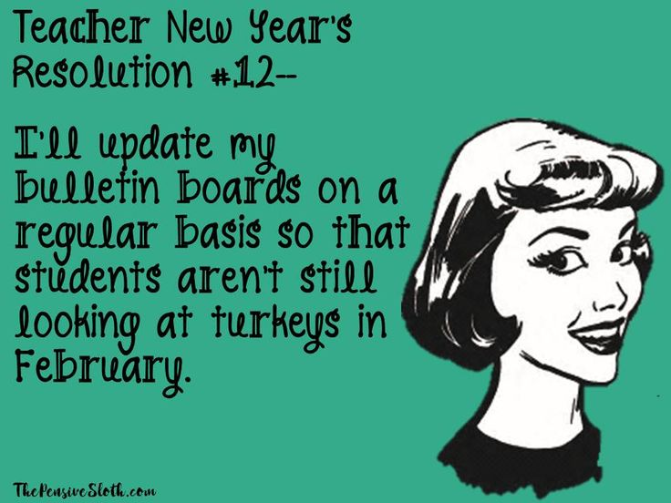 Teacher Humor New Year's Resolution 2018. Time to take the turkeys down my teacher friends.  It's February.    #iteachtoo #teacherhumor #teacherlife #teacherproblems #teachermemes #funnyteacher #thepensivesloth