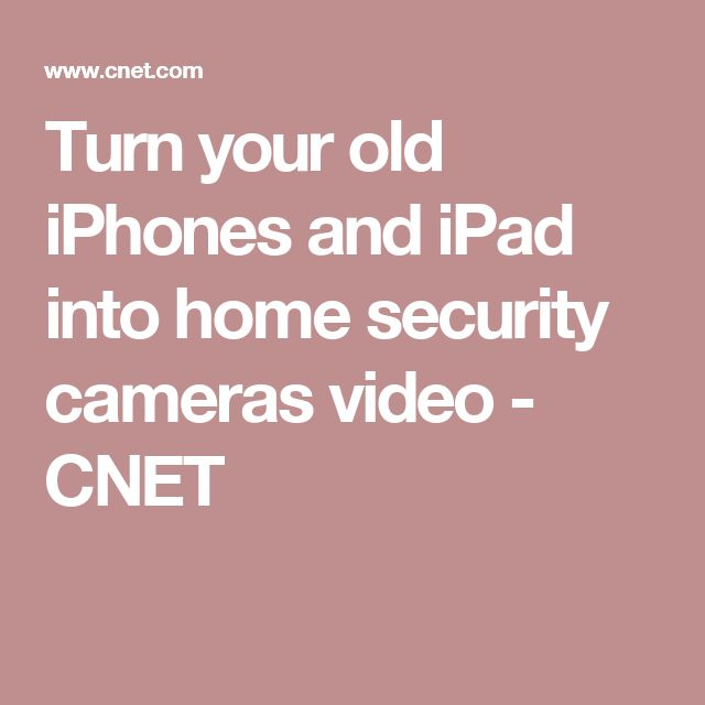 Turn your old iPhones and iPad into home security cameras video - CNET