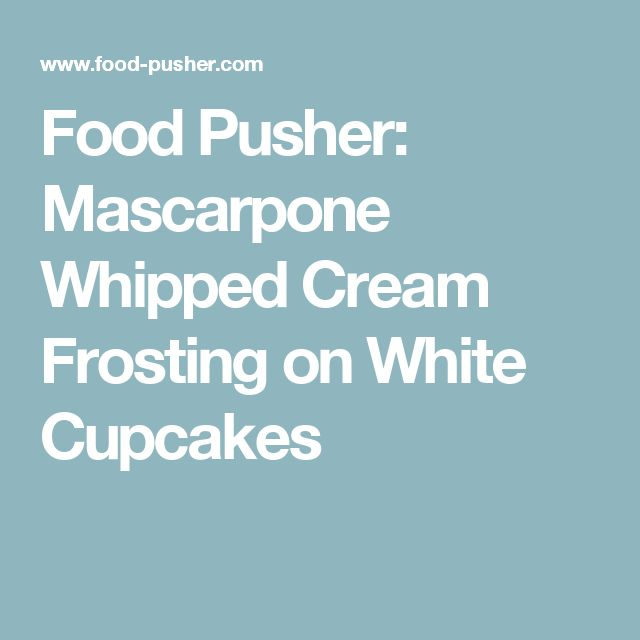 Food Pusher: Mascarpone Whipped Cream Frosting on White Cupcakes