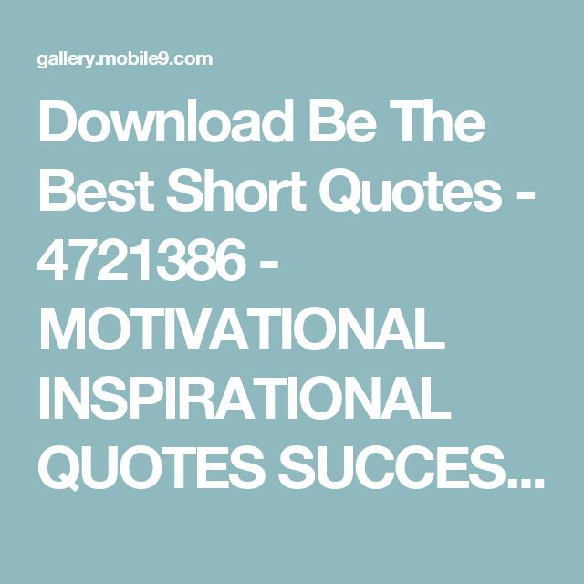Download Be The Best Short Quotes - 4721386 - MOTIVATIONAL INSPIRATIONAL QUOTES SUCCESS | mobile9