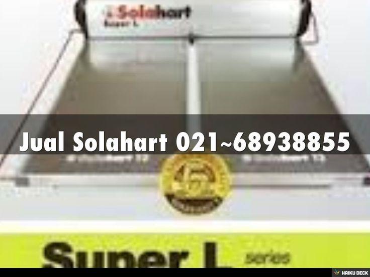 "Jual Solahart 021~68938855  Jual Solahart 081284559855 CV.HARDA UTAMA adalah perusahaan yang bergerak dibidang jasa service Solahart dan Jual Solahart.Jual Solahart adalah produk dari Australia dengan kualitas dan mutu yang tinggi.Sehingga""Jual Solahart"" banyak di pakai dan di percaya di seluruh dunia. Untuk keterangan lebih lanjut.  Hubungi kami segera.  CV.HARDA UTAMA/ABS  Hp : 081284559855,,087770337444"