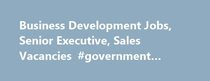Business Development Jobs, Senior Executive, Sales Vacancies #government #business #loans http://bank.remmont.com/business-development-jobs-senior-executive-sales-vacancies-government-business-loans/  #business development jobs # Business Development Jobs Sign up for job alerts Get new jobs for this search by email With growth back on the agenda for many UK businesses now is the perfect time to take your sales career to the next level with Telegraph jobs. We have available jobs in a wide…