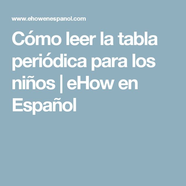 Cómo leer la tabla periódica para los niños   eHow en Español