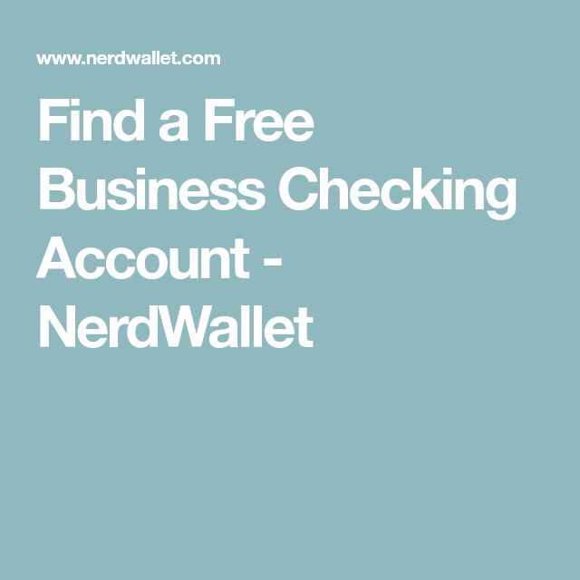 Find a Free Business Checking Account - NerdWallet