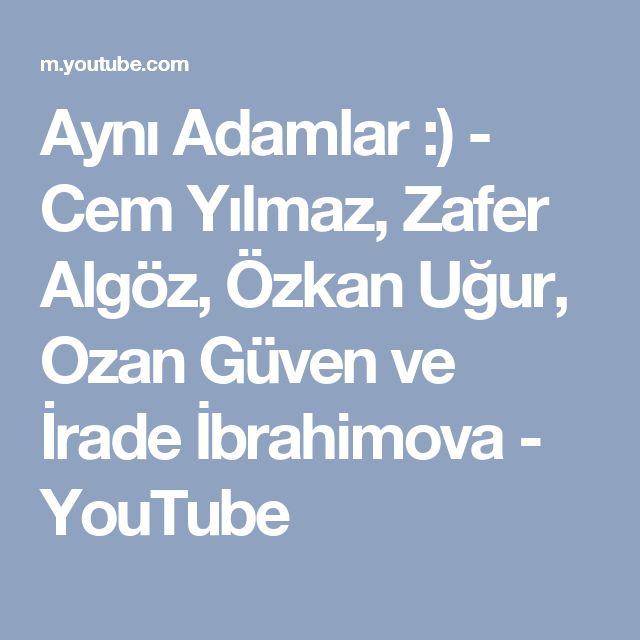 Aynı Adamlar :) - Cem Yılmaz, Zafer Algöz, Özkan Uğur, Ozan Güven ve İrade İbrahimova - YouTube