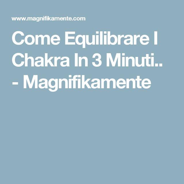 Come Equilibrare I Chakra In 3 Minuti.. - Magnifikamente