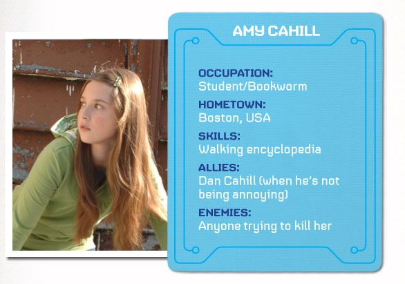 Amy Cahill. One of the main characters in the 39 clues series. I've been told I look like her (when I don't have bangs and have longer hair) She'd be a great character in a movie...